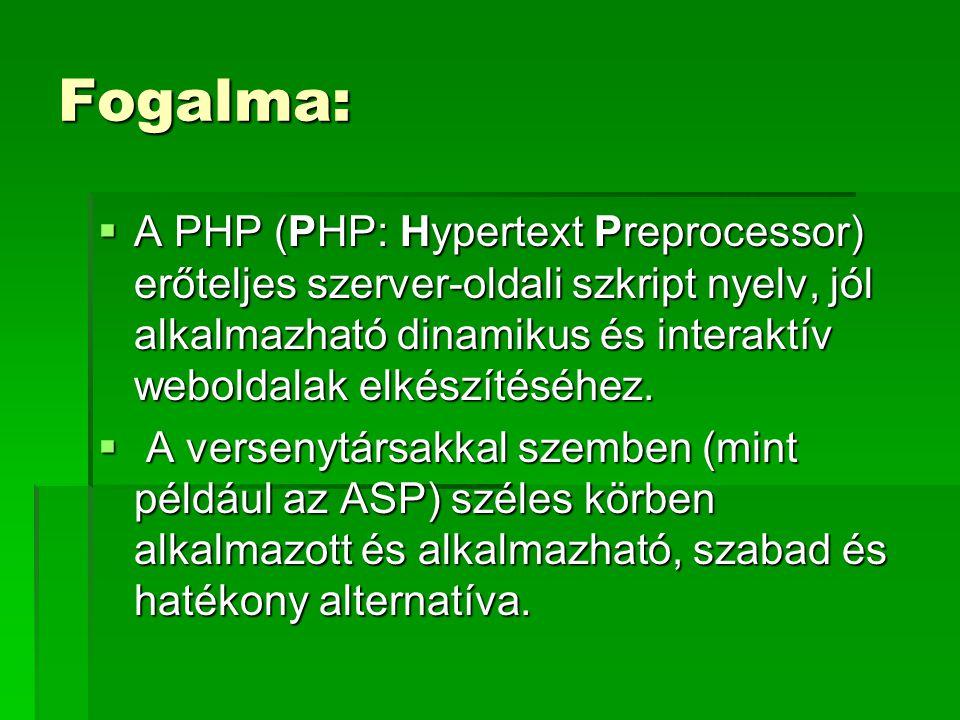 Fogalma:  A PHP (PHP: Hypertext Preprocessor) erőteljes szerver-oldali szkript nyelv, jól alkalmazható dinamikus és interaktív weboldalak elkészítésé