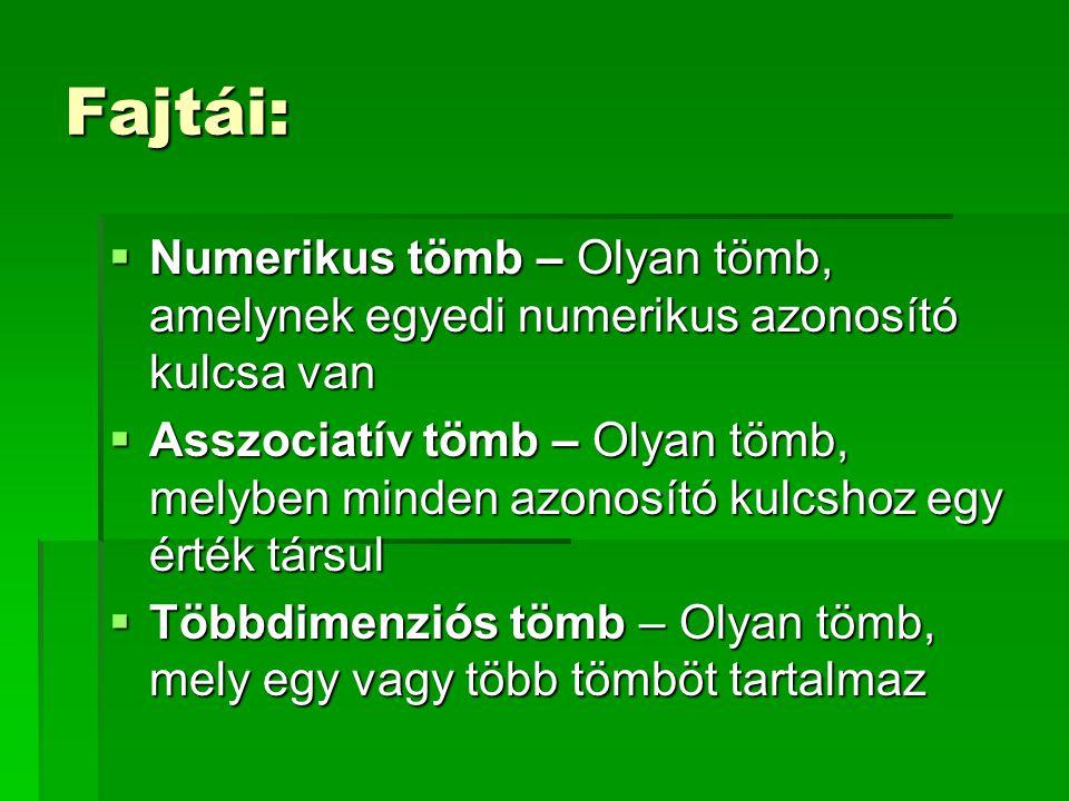 Fajtái:  Numerikus tömb – Olyan tömb, amelynek egyedi numerikus azonosító kulcsa van  Asszociatív tömb – Olyan tömb, melyben minden azonosító kulcsh