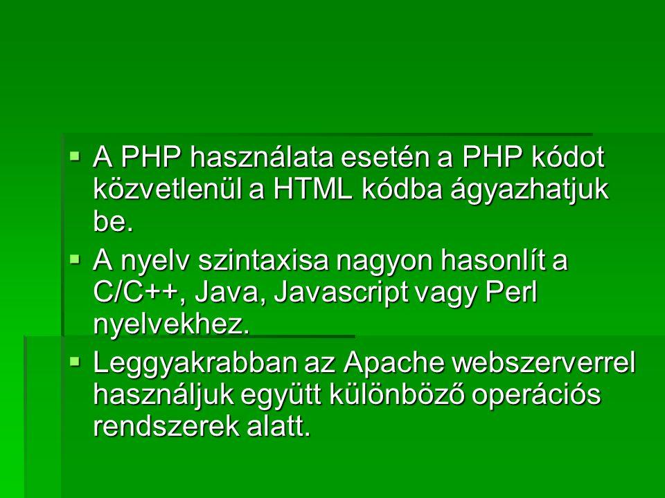 A PHP használata esetén a PHP kódot közvetlenül a HTML kódba ágyazhatjuk be.  A nyelv szintaxisa nagyon hasonlít a C/C++, Java, Javascript vagy Per
