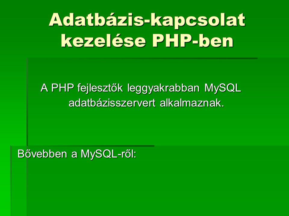 Adatbázis-kapcsolat kezelése PHP-ben A PHP fejlesztők leggyakrabban MySQL adatbázisszervert alkalmaznak. Bővebben a MySQL-ről: