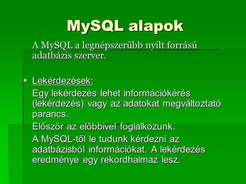 MySQL alapok A MySQL a legnépszerűbb nyílt forrású adatbázis szerver.  Lekérdezések: Egy lekérdezés lehet információkérés (lekérdezés) vagy az adatok