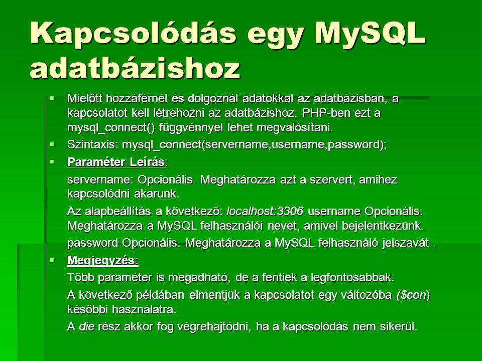 Kapcsolódás egy MySQL adatbázishoz  Mielőtt hozzáférnél és dolgoznál adatokkal az adatbázisban, a kapcsolatot kell létrehozni az adatbázishoz. PHP-be