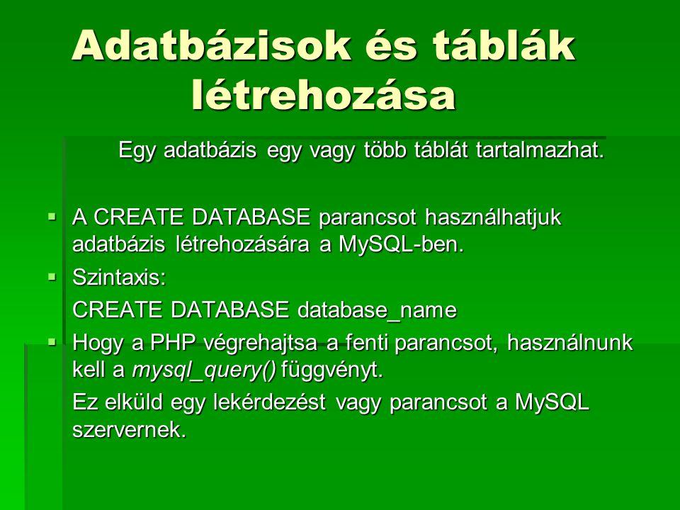Adatbázisok és táblák létrehozása Egy adatbázis egy vagy több táblát tartalmazhat.  A CREATE DATABASE parancsot használhatjuk adatbázis létrehozására