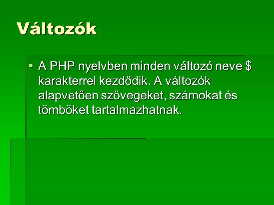 Változók  A PHP nyelvben minden változó neve $ karakterrel kezdődik. A változók alapvetően szövegeket, számokat és tömböket tartalmazhatnak.
