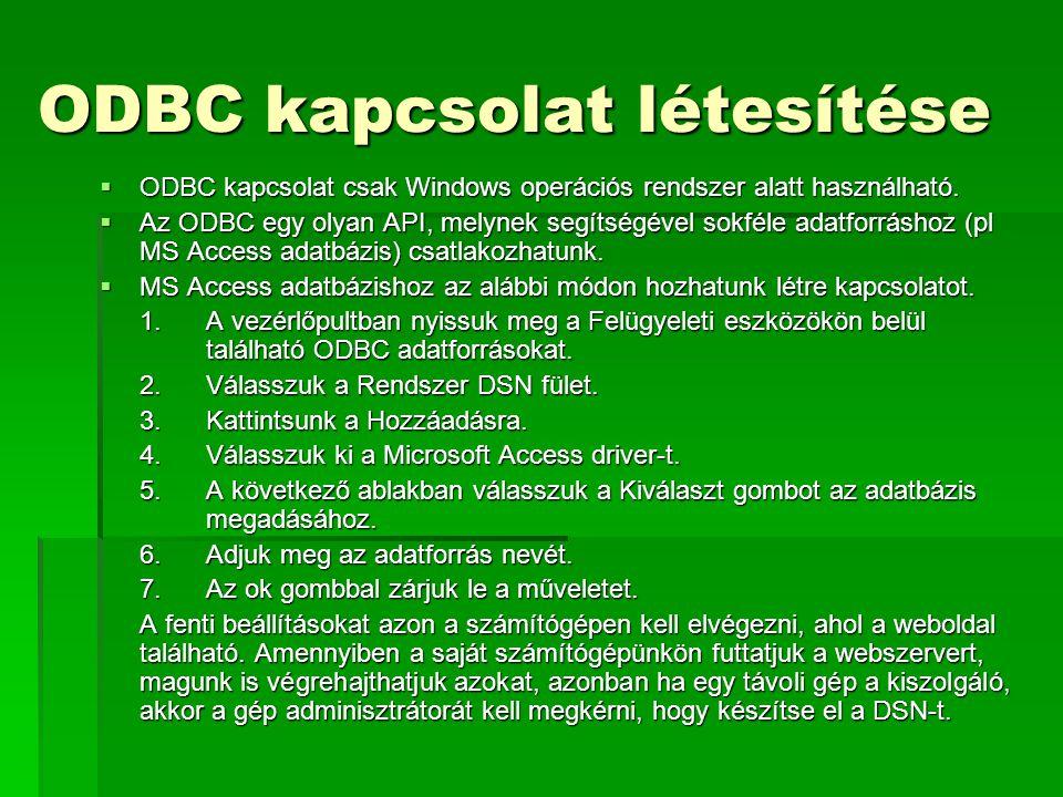 ODBC kapcsolat létesítése  ODBC kapcsolat csak Windows operációs rendszer alatt használható.  Az ODBC egy olyan API, melynek segítségével sokféle ad