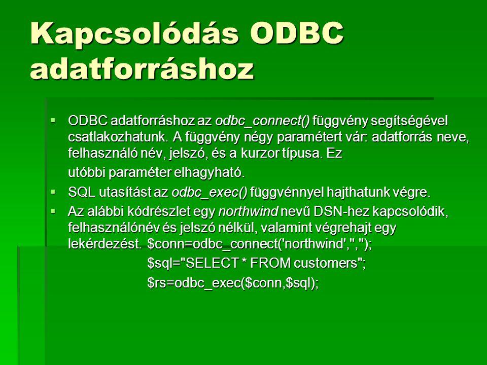 Kapcsolódás ODBC adatforráshoz  ODBC adatforráshoz az odbc_connect() függvény segítségével csatlakozhatunk. A függvény négy paramétert vár: adatforrá