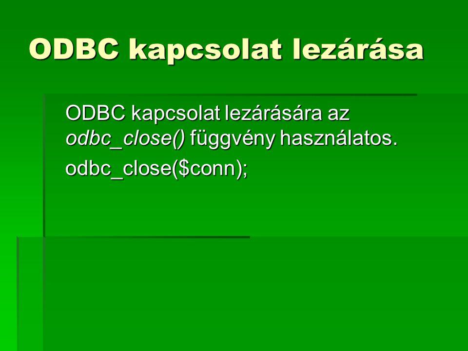 ODBC kapcsolat lezárása ODBC kapcsolat lezárására az odbc_close() függvény használatos. odbc_close($conn);