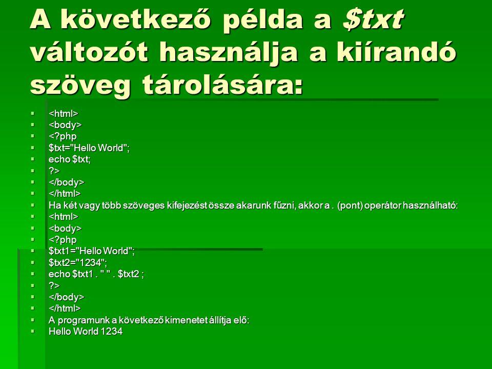 A következő példa a $txt változót használja a kiírandó szöveg tárolására:    <?php  $txt=