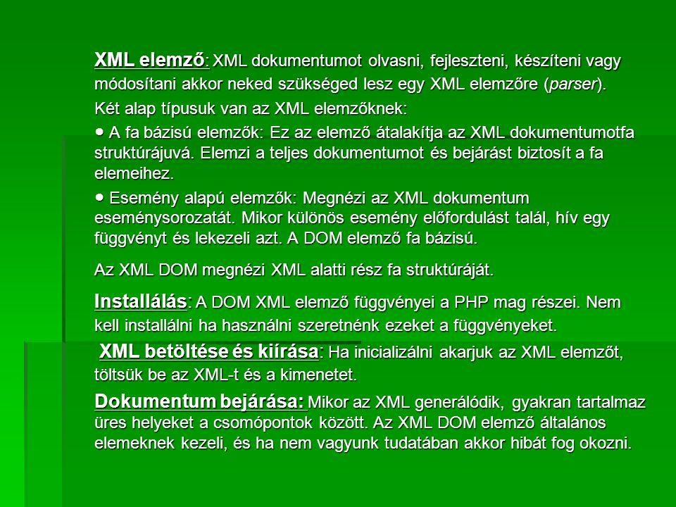 XML elemző : XML dokumentumot olvasni, fejleszteni, készíteni vagy módosítani akkor neked szükséged lesz egy XML elemzőre (parser). Két alap típusuk v