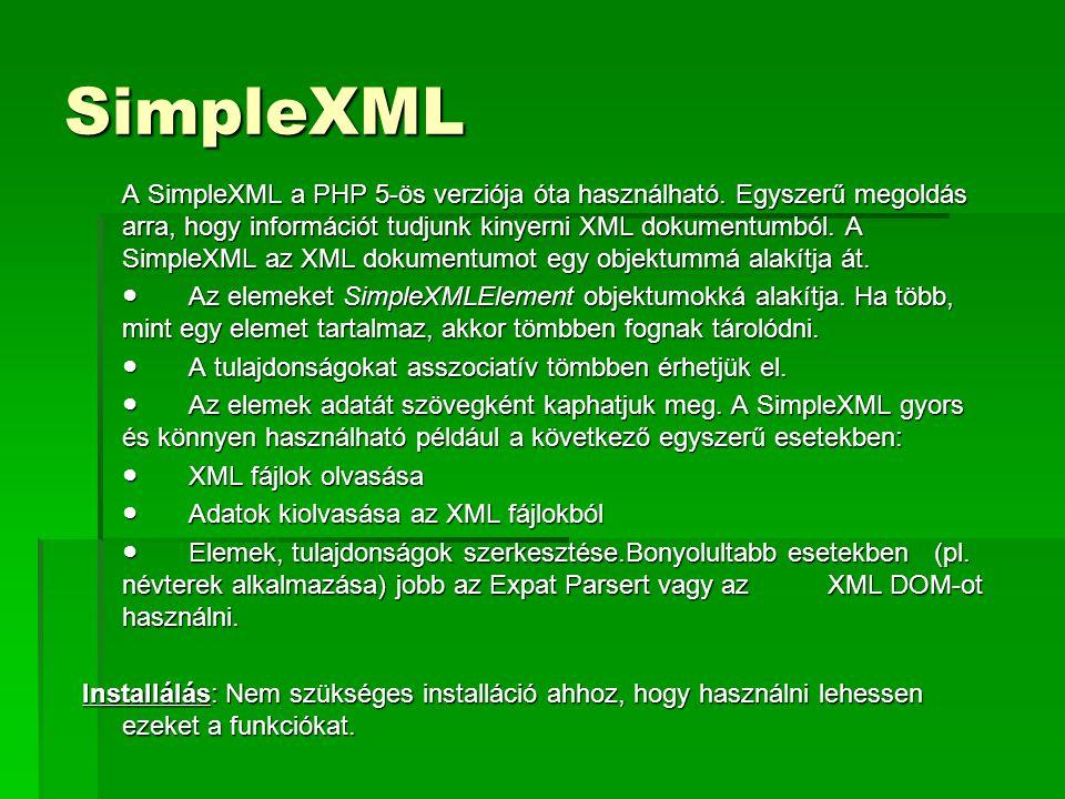 SimpleXML A SimpleXML a PHP 5-ös verziója óta használható. Egyszerű megoldás arra, hogy információt tudjunk kinyerni XML dokumentumból. A SimpleXML az