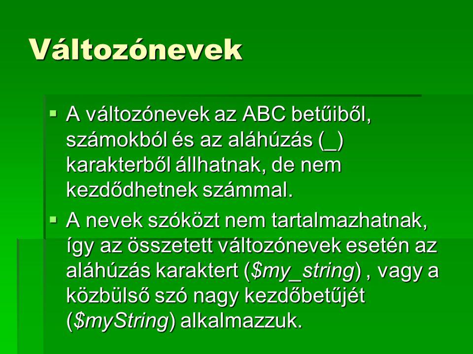 Változónevek  A változónevek az ABC betűiből, számokból és az aláhúzás (_) karakterből állhatnak, de nem kezdődhetnek számmal.  A nevek szóközt nem