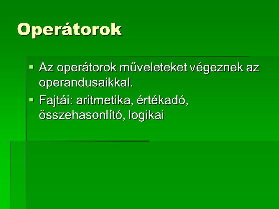 Operátorok  Az operátorok műveleteket végeznek az operandusaikkal.  Fajtái: aritmetika, értékadó, összehasonlító, logikai