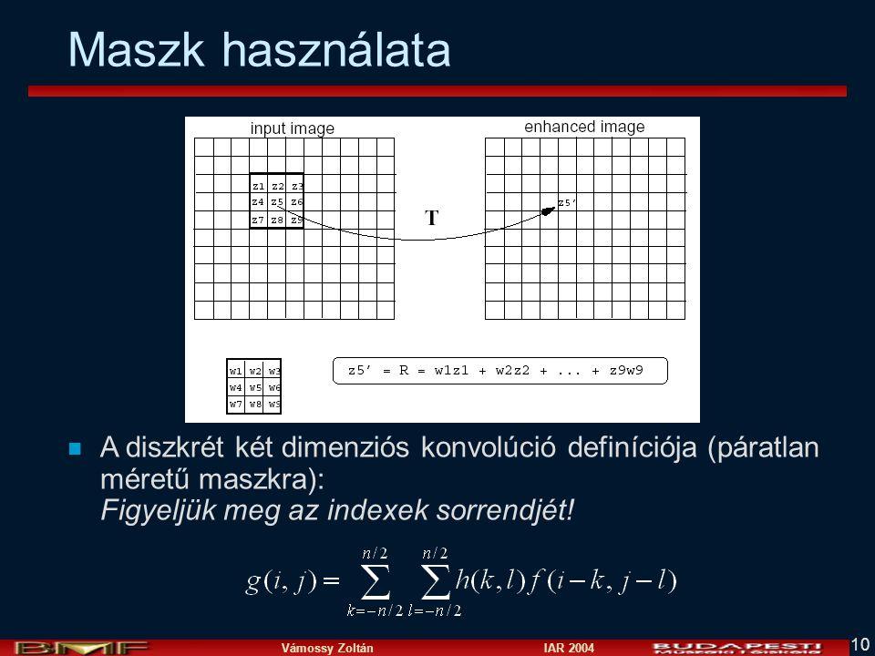 Vámossy Zoltán IAR 2004 10 Maszk használata n A diszkrét két dimenziós konvolúció definíciója (páratlan méretű maszkra): Figyeljük meg az indexek sorr