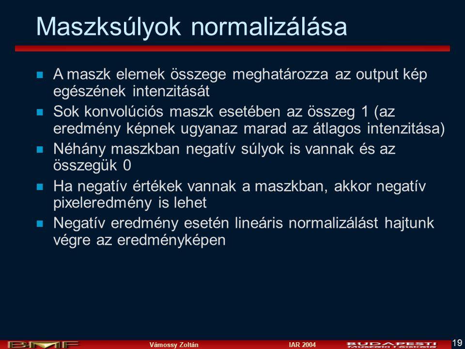 Vámossy Zoltán IAR 2004 19 Maszksúlyok normalizálása n A maszk elemek összege meghatározza az output kép egészének intenzitását n Sok konvolúciós masz