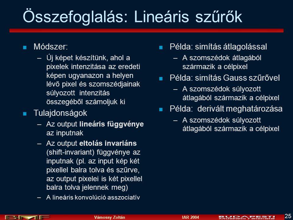 Vámossy Zoltán IAR 2004 25 Összefoglalás: Lineáris szűrők n Módszer: –Új képet készítünk, ahol a pixelek intenzitása az eredeti képen ugyanazon a hely