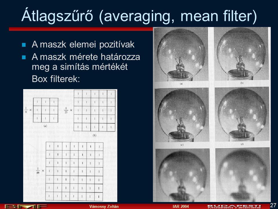Vámossy Zoltán IAR 2004 27 Átlagszűrő (averaging, mean filter) n A maszk elemei pozitívak n A maszk mérete határozza meg a simítás mértékét Box filter