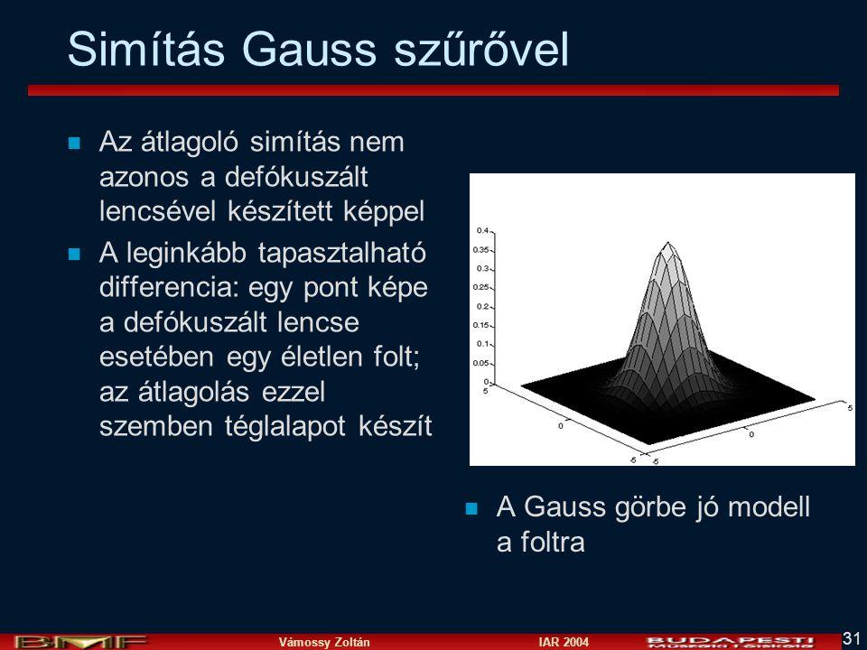 Vámossy Zoltán IAR 2004 31 Simítás Gauss szűrővel n Az átlagoló simítás nem azonos a defókuszált lencsével készített képpel n A leginkább tapasztalhat