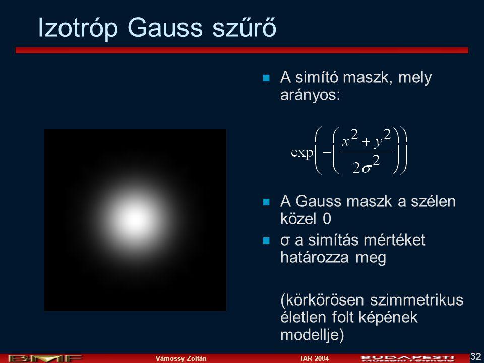 Vámossy Zoltán IAR 2004 32 n A simító maszk, mely arányos: n A Gauss maszk a szélen közel 0 n σ a simítás mértéket határozza meg (körkörösen szimmetri