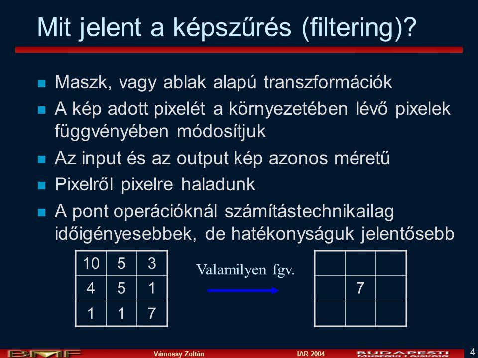 Vámossy Zoltán IAR 2004 4 Mit jelent a képszűrés (filtering)? n Maszk, vagy ablak alapú transzformációk n A kép adott pixelét a környezetében lévő pix