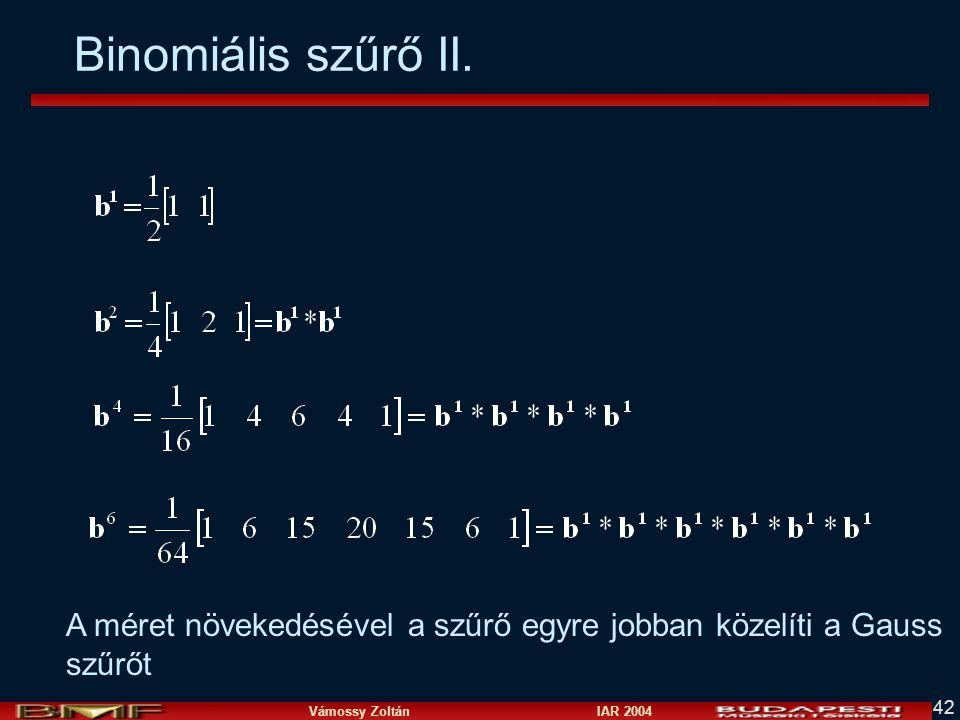 Vámossy Zoltán IAR 2004 42 Binomiális szűrő II. A méret növekedésével a szűrő egyre jobban közelíti a Gauss szűrőt
