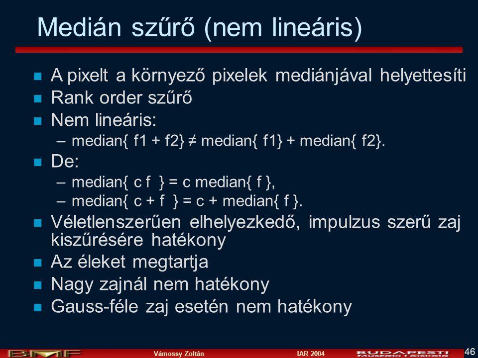 Vámossy Zoltán IAR 2004 46 Medián szűrő (nem lineáris) n A pixelt a környező pixelek mediánjával helyettesíti n Rank order szűrő n Nem lineáris: –medi