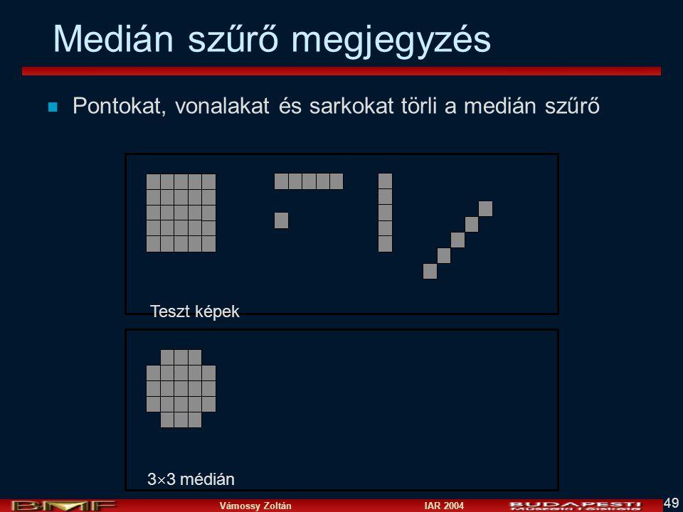 Vámossy Zoltán IAR 2004 49 Medián szűrő megjegyzés n Pontokat, vonalakat és sarkokat törli a medián szűrő Teszt képek 3  3 médián