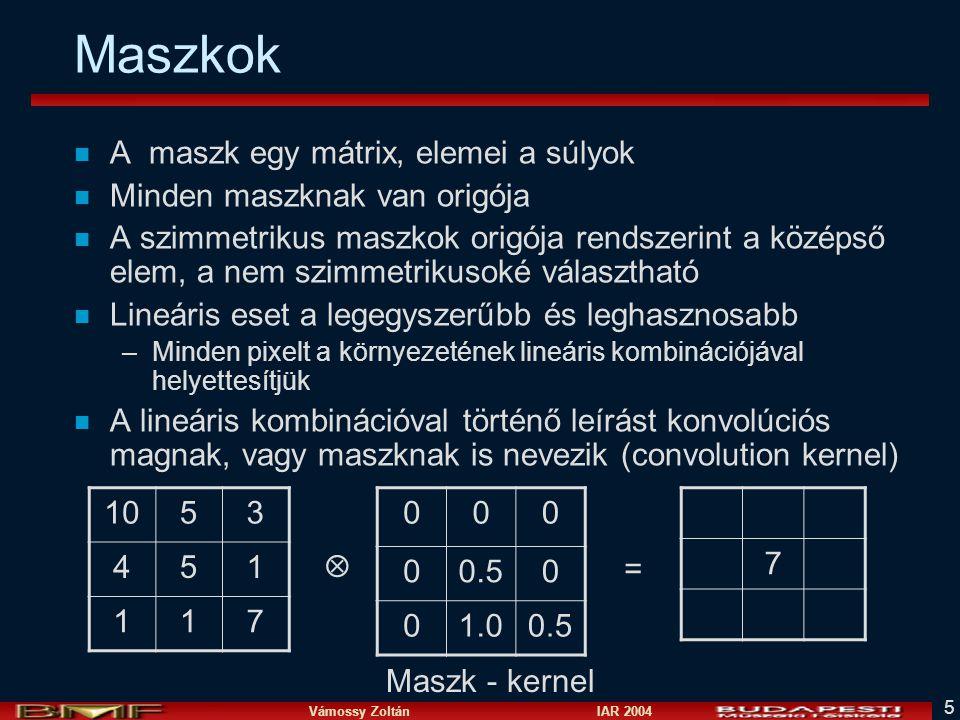 Vámossy Zoltán IAR 2004 5 Maszkok n A maszk egy mátrix, elemei a súlyok n Minden maszknak van origója n A szimmetrikus maszkok origója rendszerint a k