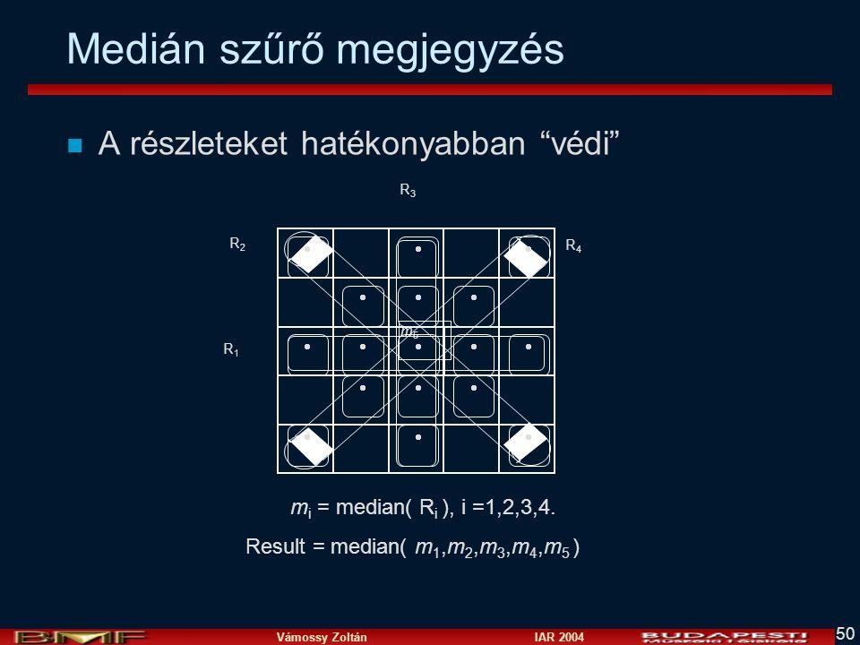 """Vámossy Zoltán IAR 2004 50 Medián szűrő megjegyzés n A részleteket hatékonyabban """"védi"""" m i = median( R i ), i =1,2,3,4. Result = median( m 1,m 2,m 3,"""