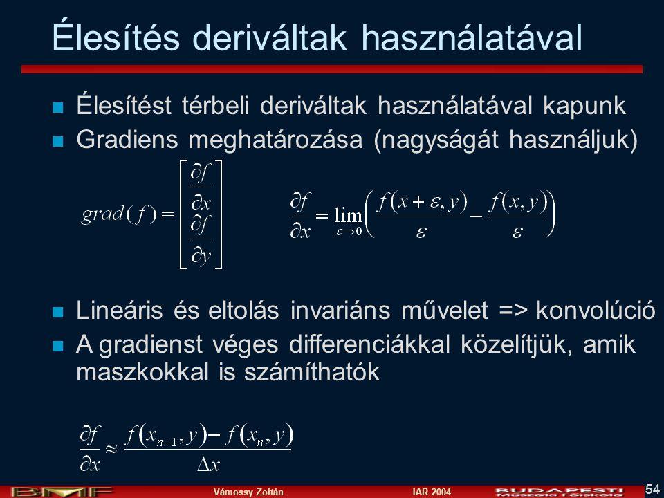 Vámossy Zoltán IAR 2004 54 Élesítés deriváltak használatával n Élesítést térbeli deriváltak használatával kapunk n Gradiens meghatározása (nagyságát h