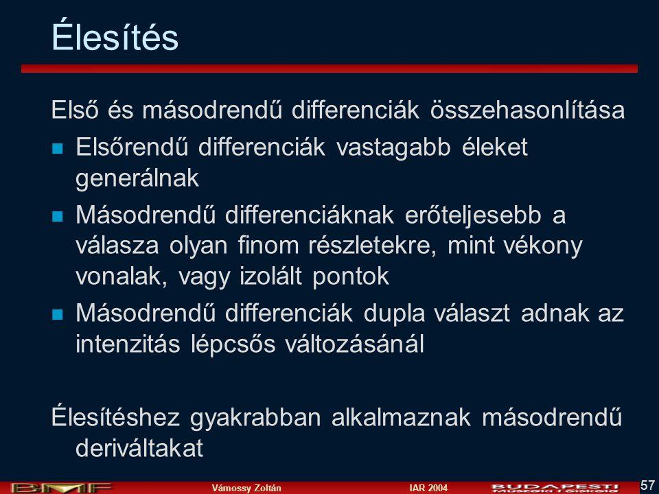 Vámossy Zoltán IAR 2004 57 Élesítés Első és másodrendű differenciák összehasonlítása n Elsőrendű differenciák vastagabb éleket generálnak n Másodrendű