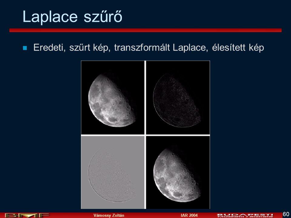 Vámossy Zoltán IAR 2004 60 Laplace szűrő n Eredeti, szűrt kép, transzformált Laplace, élesített kép