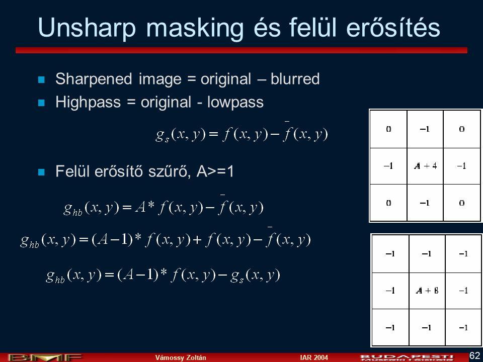 Vámossy Zoltán IAR 2004 62 Unsharp masking és felül erősítés n Sharpened image = original – blurred n Highpass = original - lowpass n Felül erősítő sz