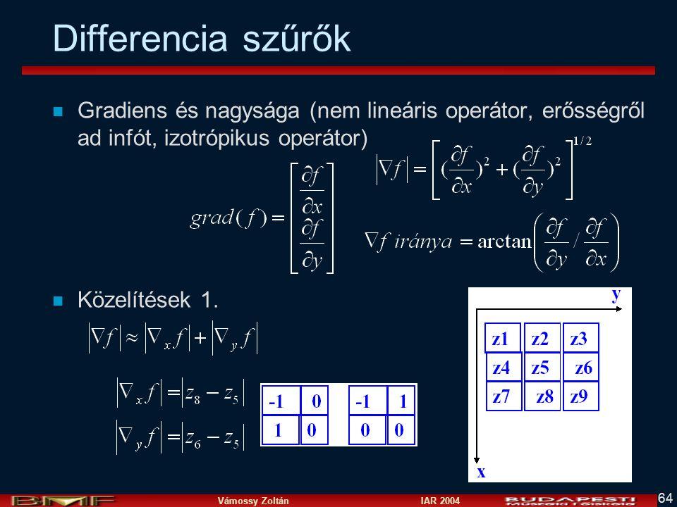 Vámossy Zoltán IAR 2004 64 Differencia szűrők n Gradiens és nagysága (nem lineáris operátor, erősségről ad infót, izotrópikus operátor) n Közelítések