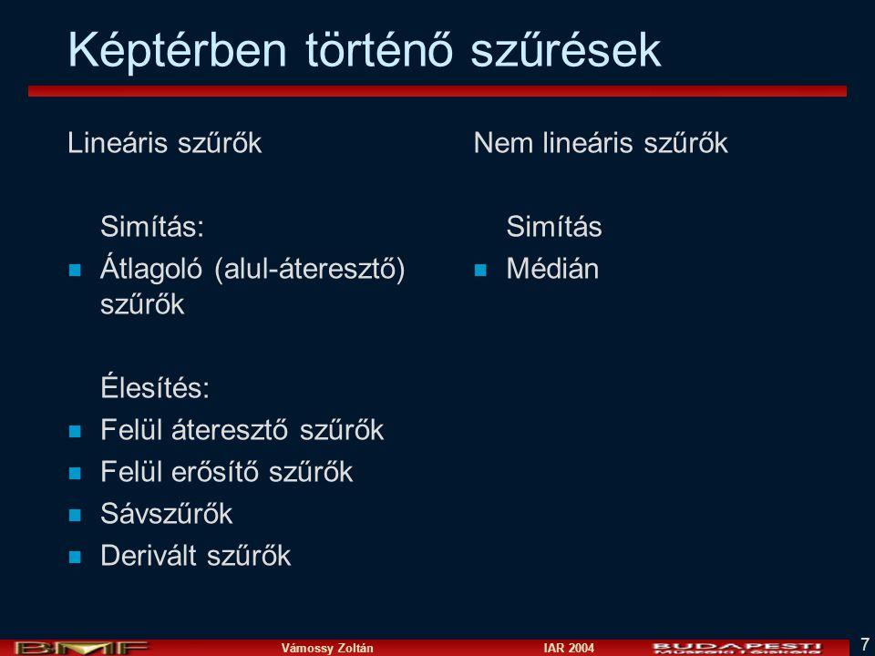 Vámossy Zoltán IAR 2004 7 Képtérben történő szűrések Lineáris szűrők Simítás: n Átlagoló (alul-áteresztő) szűrők Élesítés: n Felül áteresztő szűrők n