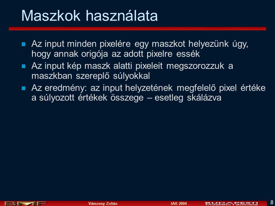 Vámossy Zoltán IAR 2004 8 Maszkok használata n Az input minden pixelére egy maszkot helyezünk úgy, hogy annak origója az adott pixelre essék n Az inpu