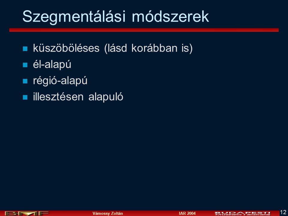 Vámossy Zoltán IAR 2004 12 Szegmentálási módszerek n küszöböléses (lásd korábban is) n él-alapú n régió-alapú n illesztésen alapuló