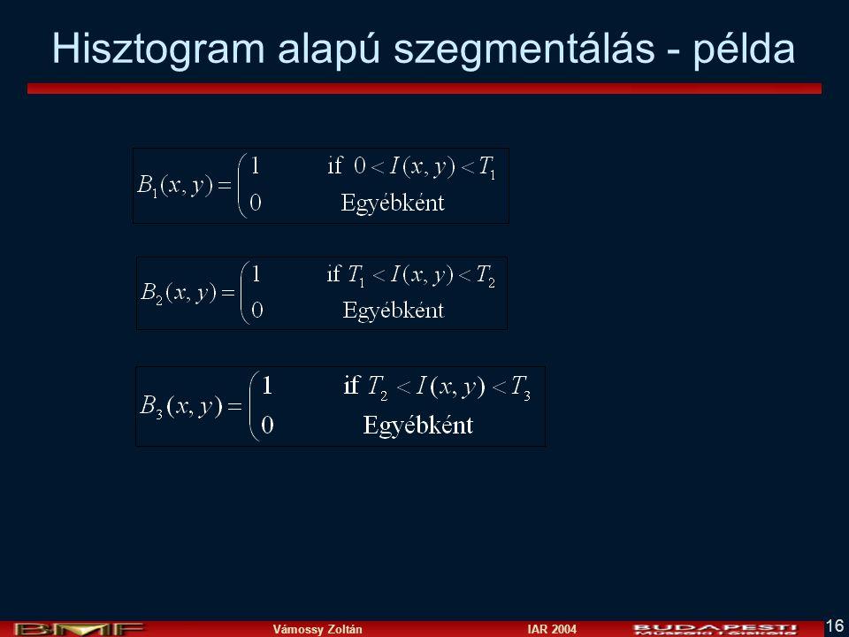 Vámossy Zoltán IAR 2004 16 Hisztogram alapú szegmentálás - példa