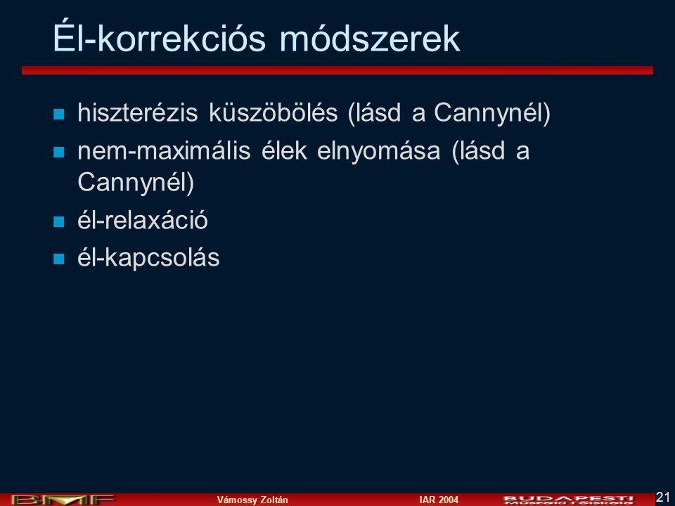 Vámossy Zoltán IAR 2004 21 Él-korrekciós módszerek n hiszterézis küszöbölés (lásd a Cannynél) n nem-maximális élek elnyomása (lásd a Cannynél) n él-relaxáció n él-kapcsolás