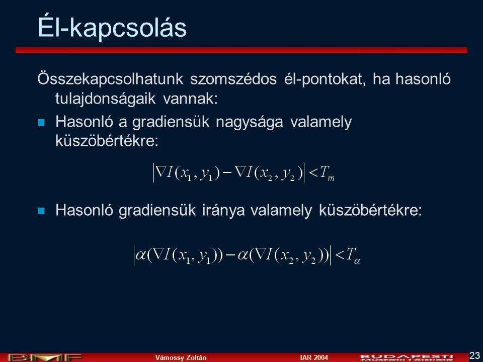 Vámossy Zoltán IAR 2004 23 Él-kapcsolás Összekapcsolhatunk szomszédos él-pontokat, ha hasonló tulajdonságaik vannak: n Hasonló a gradiensük nagysága valamely küszöbértékre: n Hasonló gradiensük iránya valamely küszöbértékre:
