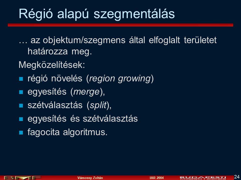 Vámossy Zoltán IAR 2004 24 Régió alapú szegmentálás … az objektum/szegmens által elfoglalt területet határozza meg.