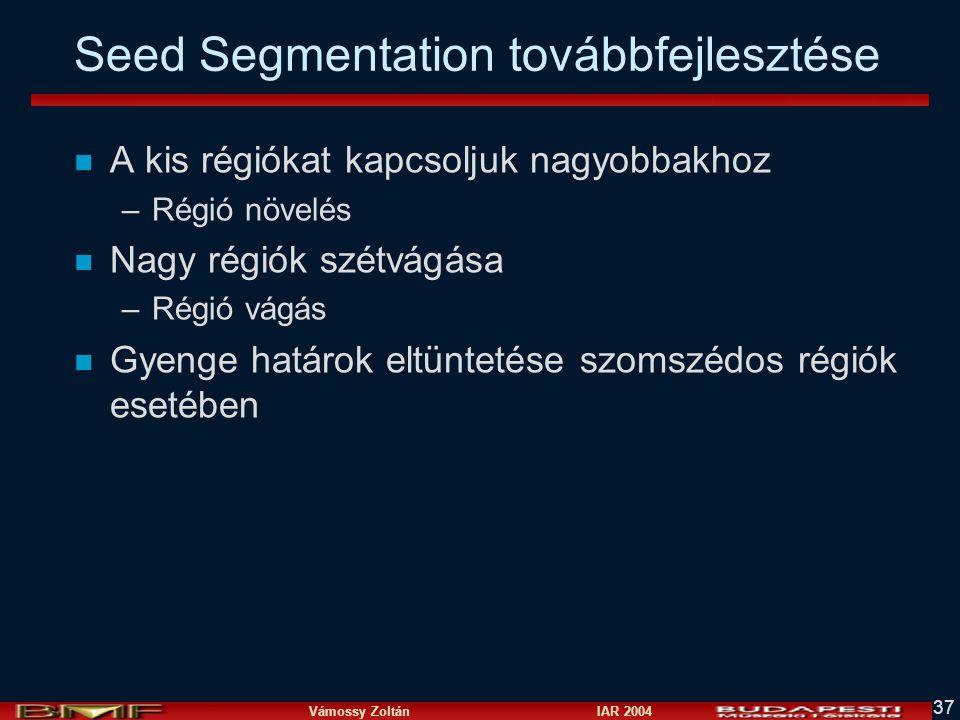 Vámossy Zoltán IAR 2004 37 Seed Segmentation továbbfejlesztése n A kis régiókat kapcsoljuk nagyobbakhoz –Régió növelés n Nagy régiók szétvágása –Régió vágás n Gyenge határok eltüntetése szomszédos régiók esetében