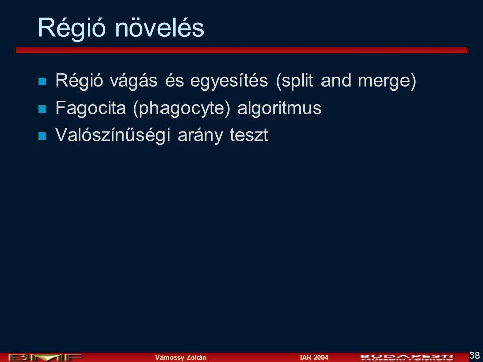 Vámossy Zoltán IAR 2004 38 Régió növelés n Régió vágás és egyesítés (split and merge) n Fagocita (phagocyte) algoritmus n Valószínűségi arány teszt