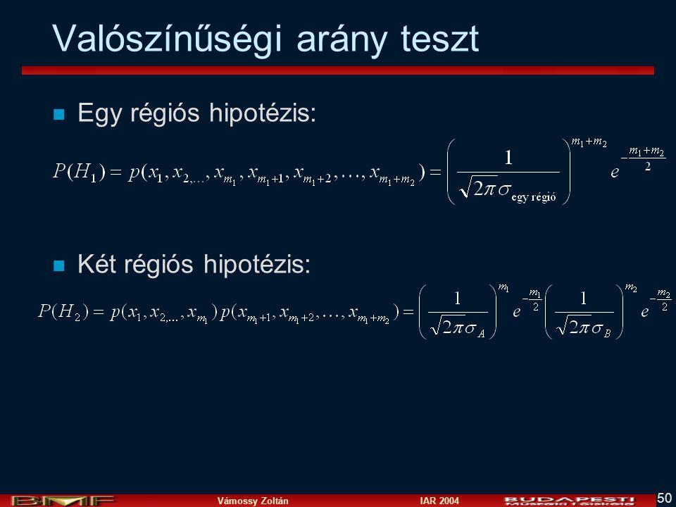 Vámossy Zoltán IAR 2004 50 Valószínűségi arány teszt n Egy régiós hipotézis: n Két régiós hipotézis: