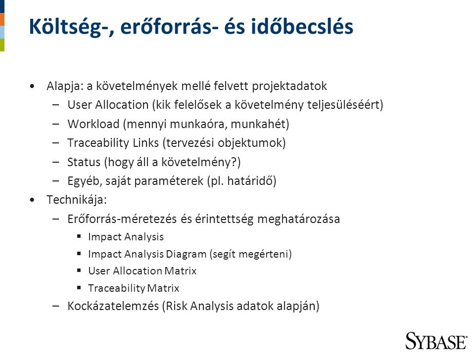 Költség-, erőforrás- és időbecslés Alapja: a követelmények mellé felvett projektadatok –User Allocation (kik felelősek a követelmény teljesüléséért) –