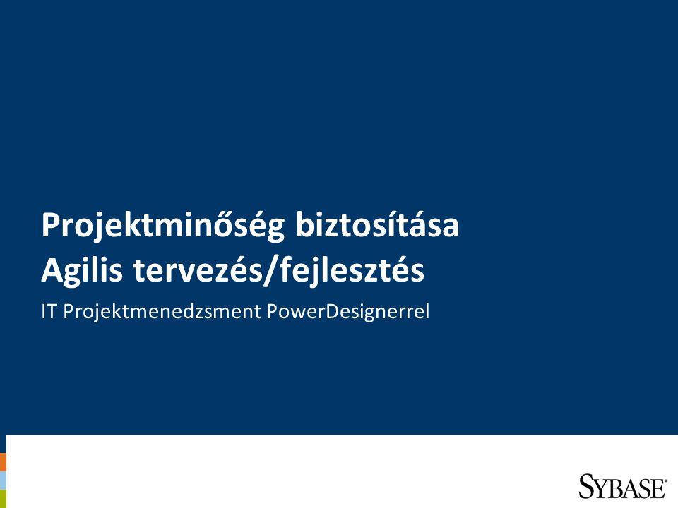 Projektminőség biztosítása Agilis tervezés/fejlesztés IT Projektmenedzsment PowerDesignerrel