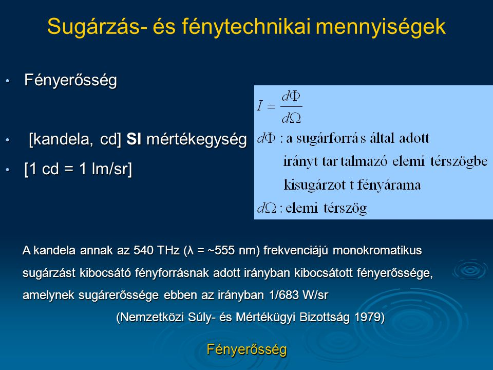 Fényerősség Fényerősség [kandela, cd] SI mértékegység [kandela, cd] SI mértékegység [1 cd = 1 lm/sr] [1 cd = 1 lm/sr] Sugárzás- és fénytechnikai menny