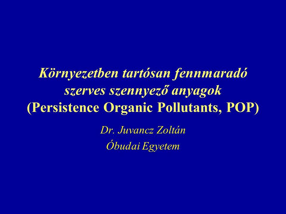 Környezetben tartósan fennmaradó szerves szennyező anyagok (Persistence Organic Pollutants, POP) Dr.