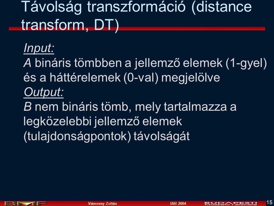 Vámossy Zoltán IAR 2004 15 Távolság transzformáció (distance transform, DT) Input: A bináris tömbben a jellemző elemek (1-gyel) és a háttérelemek (0-v