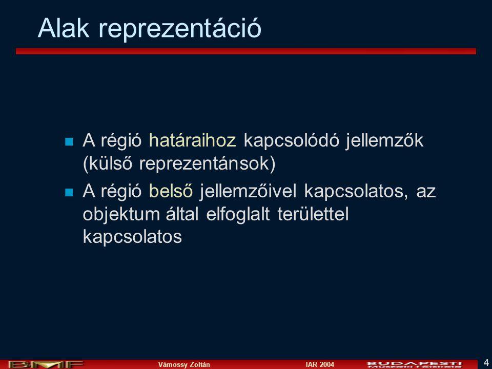 Vámossy Zoltán IAR 2004 4 Alak reprezentáció n A régió határaihoz kapcsolódó jellemzők (külső reprezentánsok) n A régió belső jellemzőivel kapcsolatos