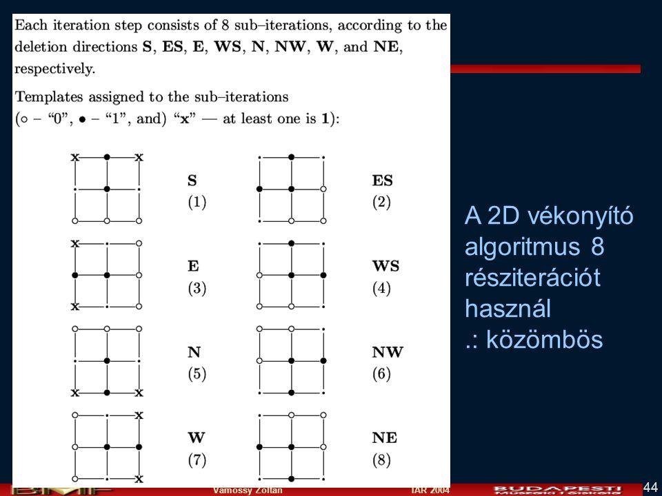 Vámossy Zoltán IAR 2004 44 A 2D vékonyító algoritmus 8 résziterációt használ.: közömbös
